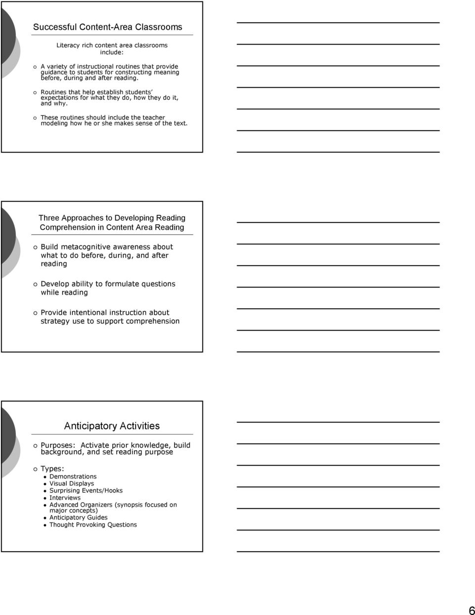 Three Approaches to Developing Reading Comprehension in Content Area Reading Build metacognitive awareness about what to do before, during, and after reading Develop ability to formulate questions