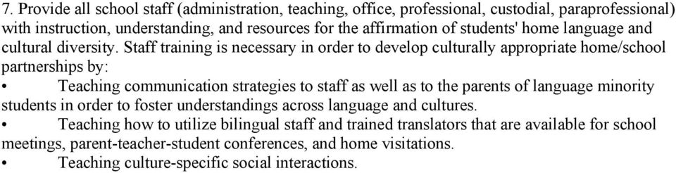 Staff training is necessary in order to develop culturally appropriate home/school partnerships by: Teaching communication strategies to staff as well as to the parents of