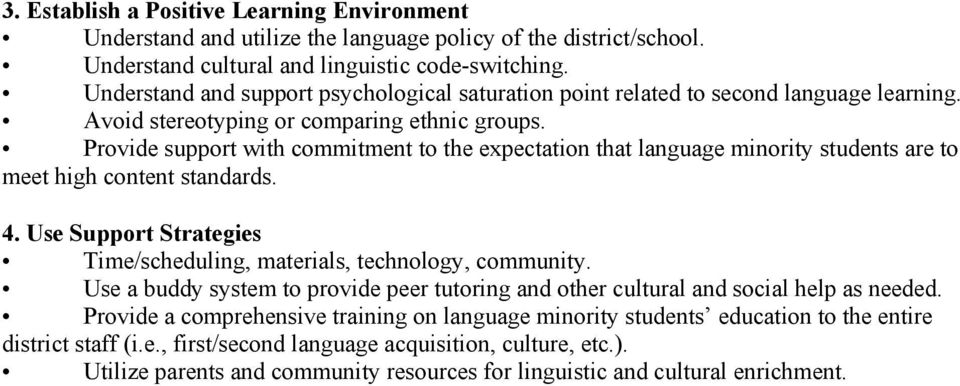 Provide support with commitment to the expectation that language minority students are to meet high content standards. 4. Use Support Strategies Time/scheduling, materials, technology, community.