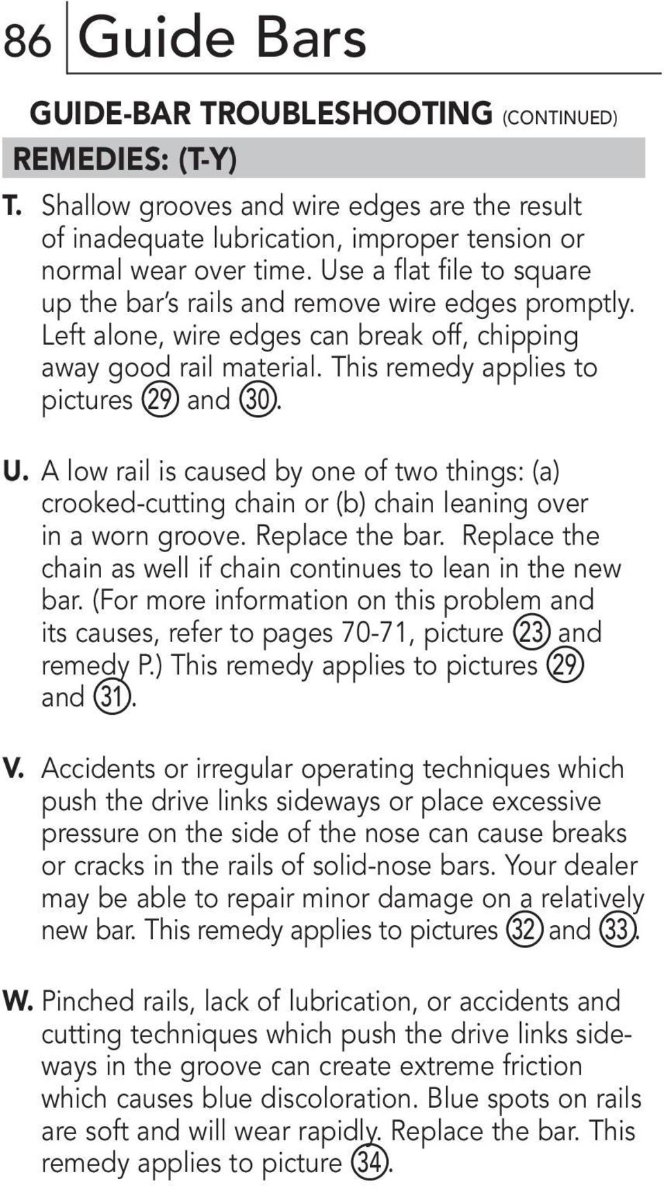 A low rail is caused by one of two things: (a) crooked-cutting chain or (b) chain leaning over in a worn groove. Replace the bar. Replace the chain as well if chain continues to lean in the new bar.