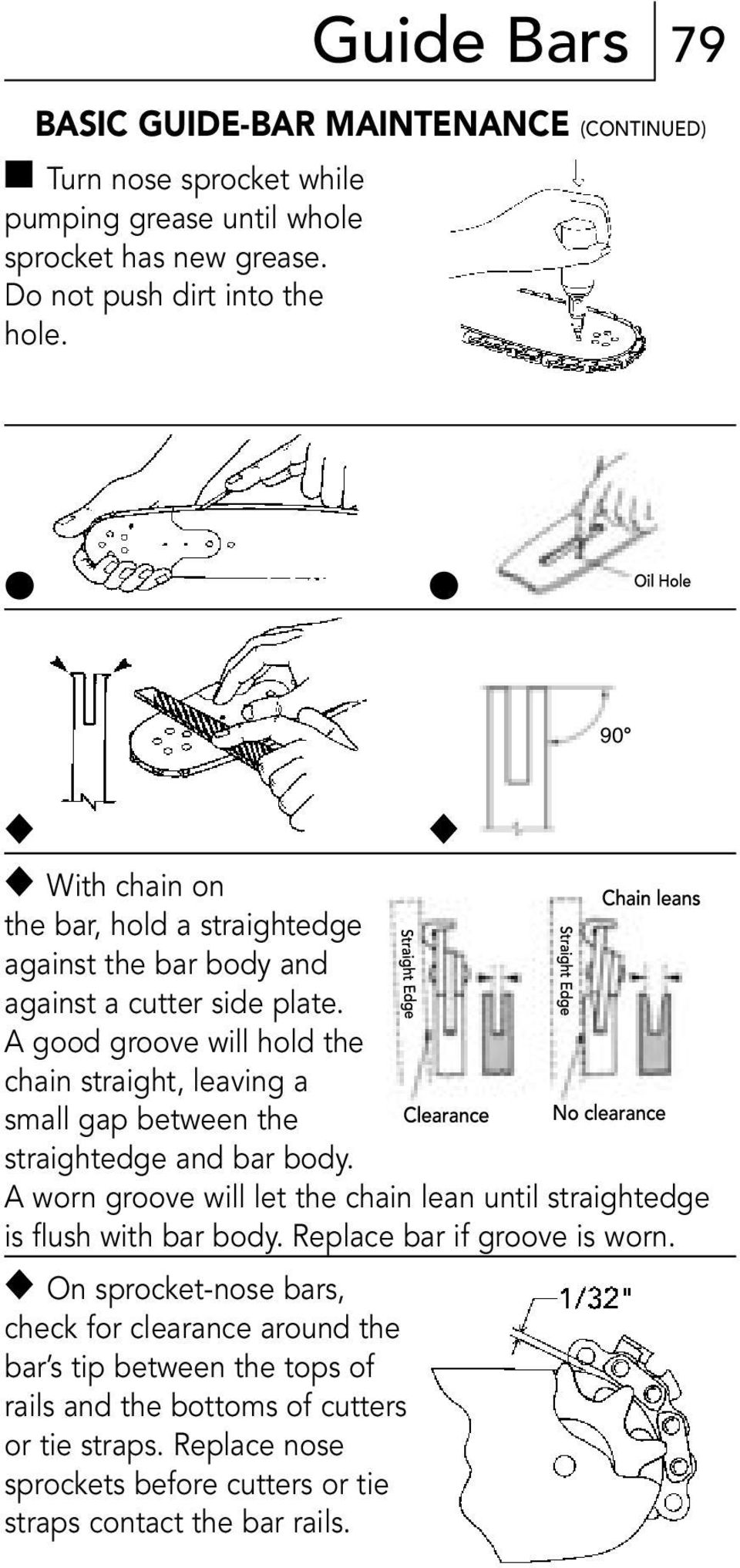 A good groove will hold the chain straight, leaving a small gap between the straightedge and bar body.