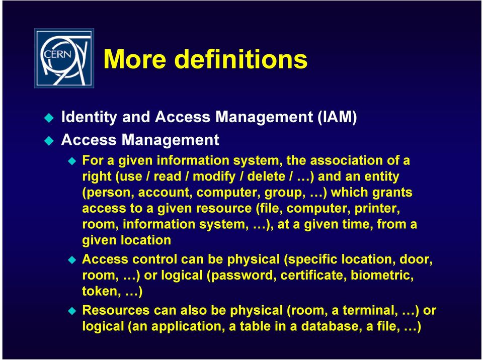 information system, ), at a given time, from a given location Access control can be physical (specific location, door, room, ) or logical