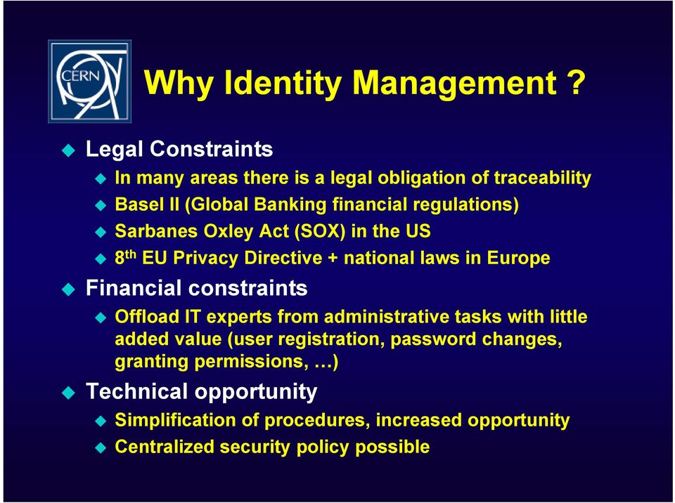 Sarbanes Oxley Act (SOX) in the US 8 th EU Privacy Directive + national laws in Europe Financial constraints Offload IT