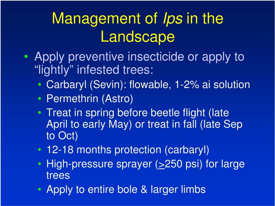 beetle flight (late April to early May) or treat in fall (late Sep to Oct) 12-18 months