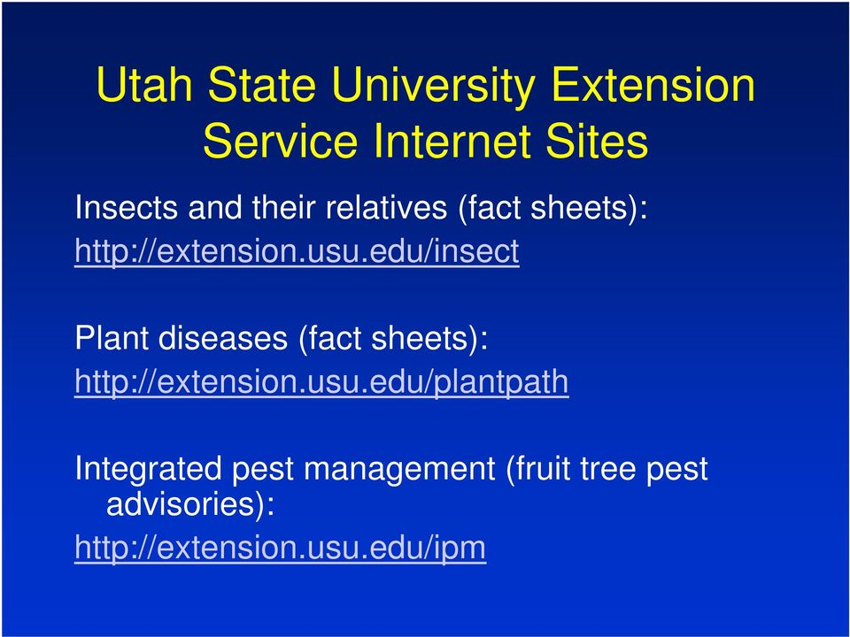 edu/insect Plant diseases (fact sheets): http://extension.usu.
