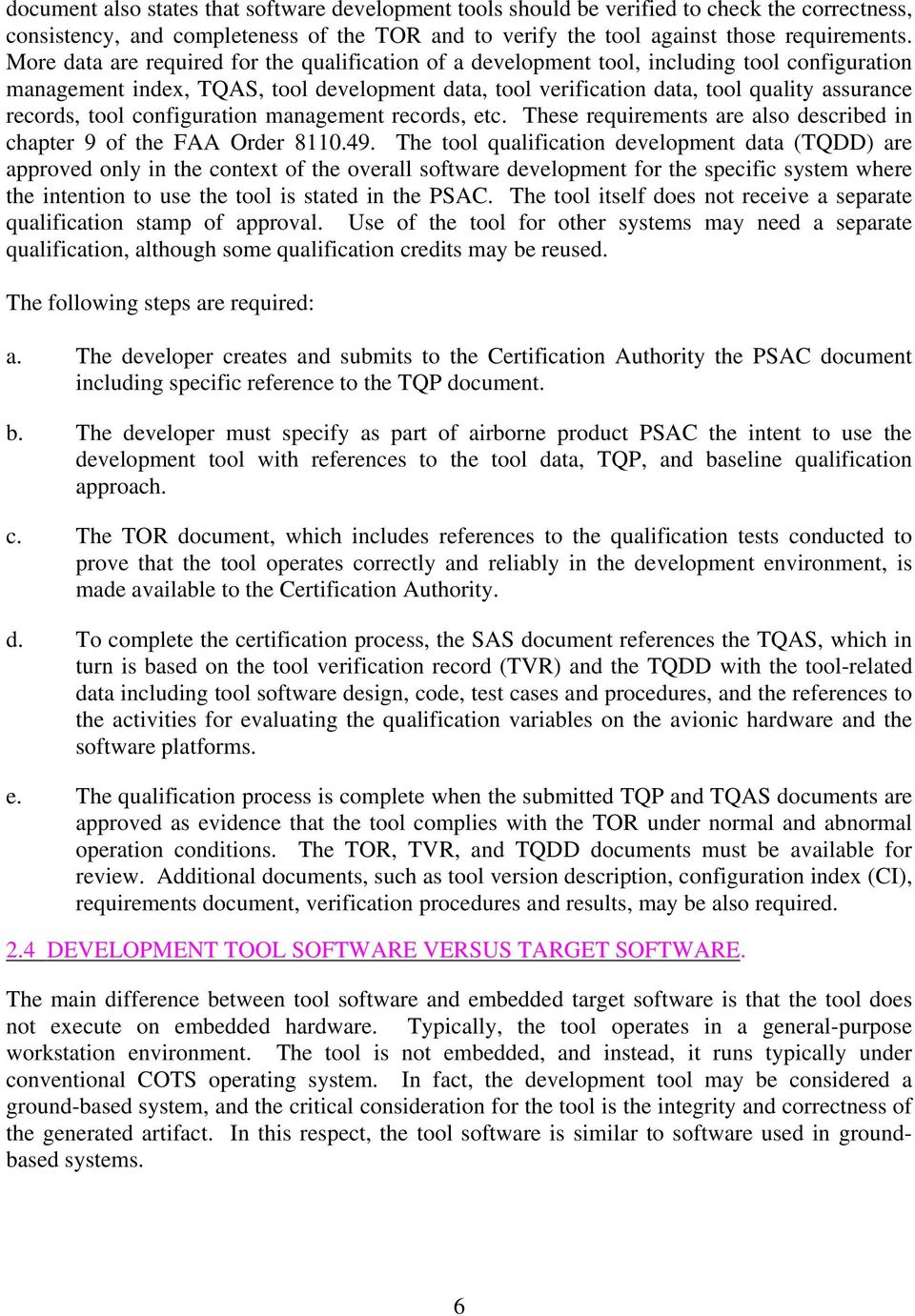 tool configuration management records, etc. These requirements are also described in chapter 9 of the FAA Order 8110.49.