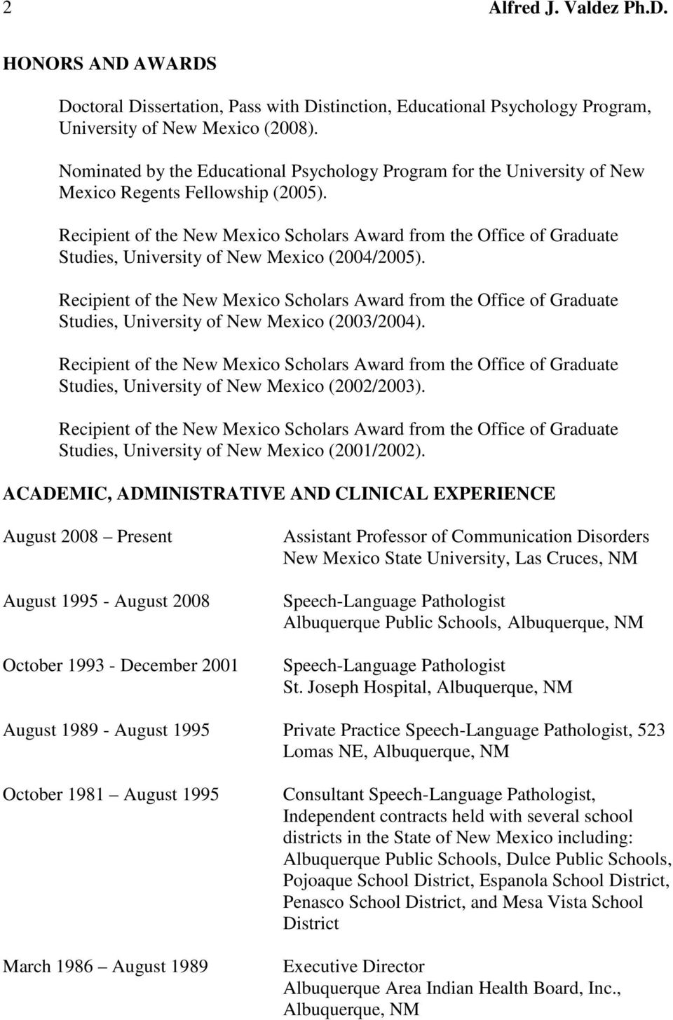 Recipient of the New Mexico Scholars Award from the Office of Graduate Studies, University of New Mexico (2004/2005).