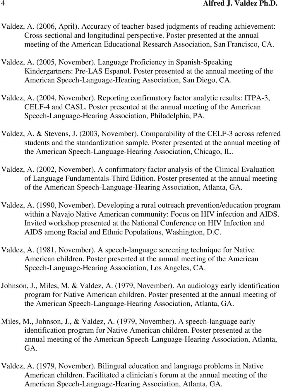 Language Proficiency in Spanish-Speaking Kindergartners: Pre-LAS Espanol. Poster presented at the annual meeting of the American Speech-Language-Hearing Association, San Diego, CA. Valdez, A.