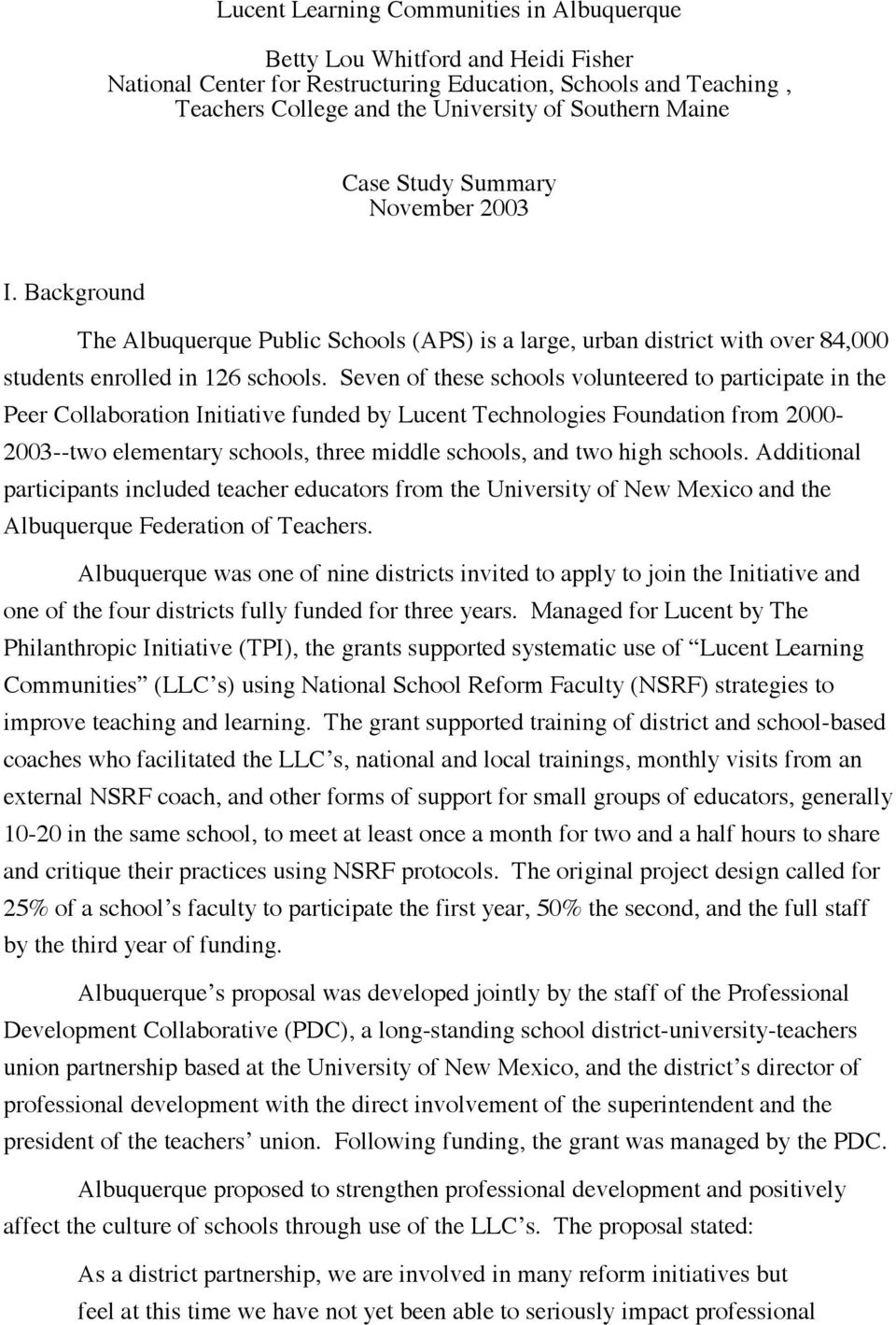 Seven of these schools volunteered to participate in the Peer Collaboration Initiative funded by Lucent Technologies Foundation from 2000-2003--two elementary schools, three middle schools, and two