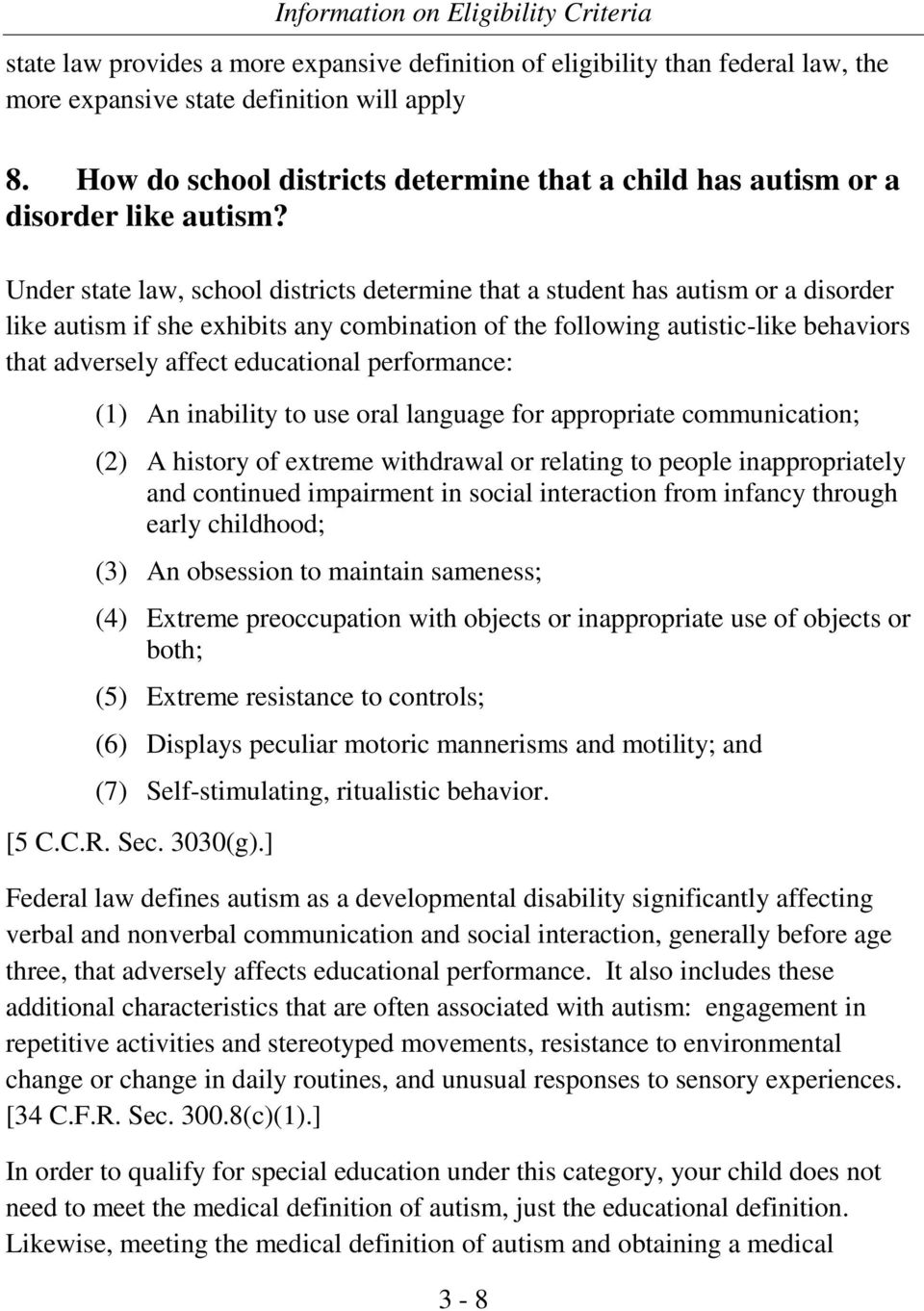 Under state law, school districts determine that a student has autism or a disorder like autism if she exhibits any combination of the following autistic-like behaviors that adversely affect