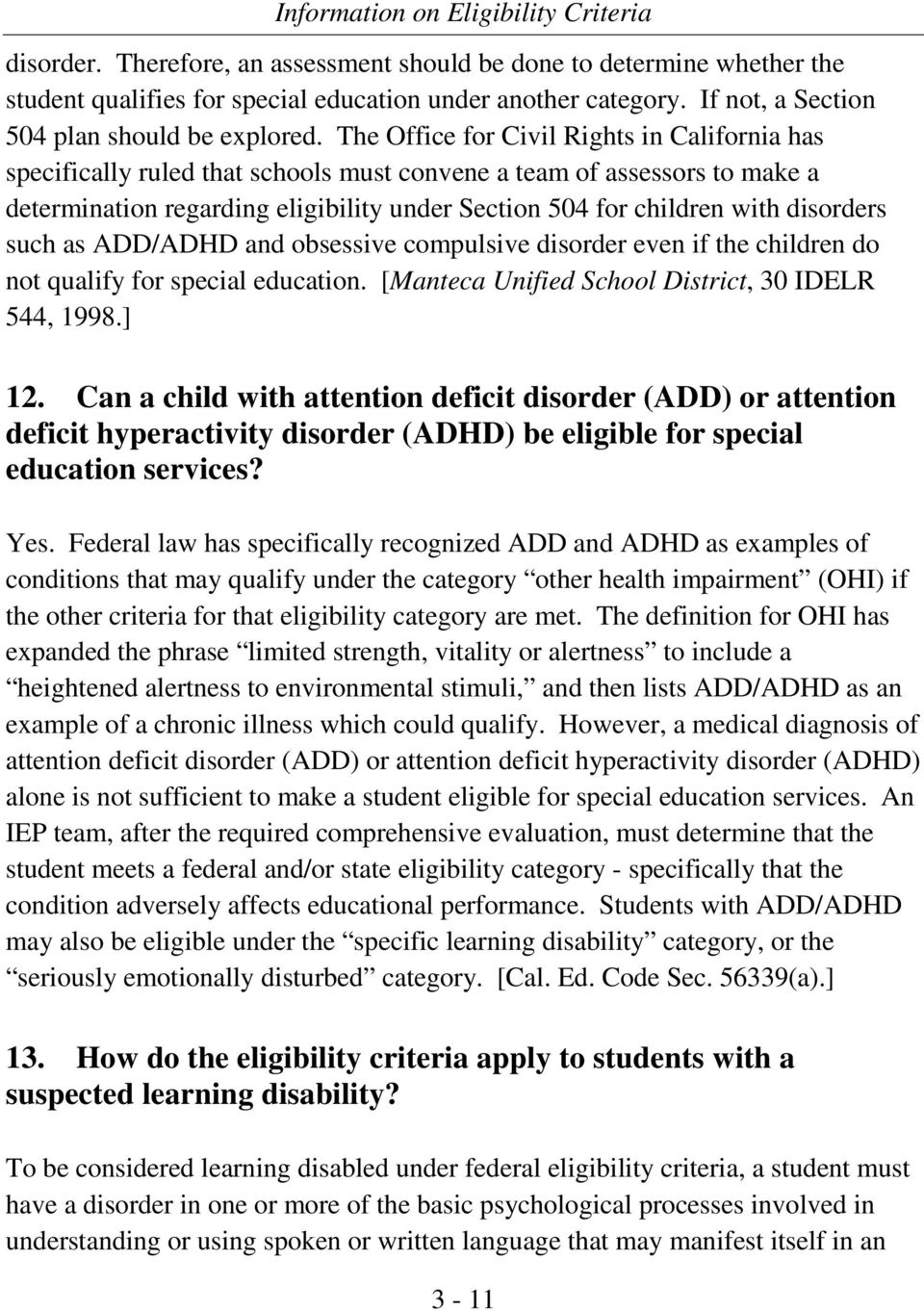 disorders such as ADD/ADHD and obsessive compulsive disorder even if the children do not qualify for special education. [Manteca Unified School District, 30 IDELR 544, 1998.] 12.