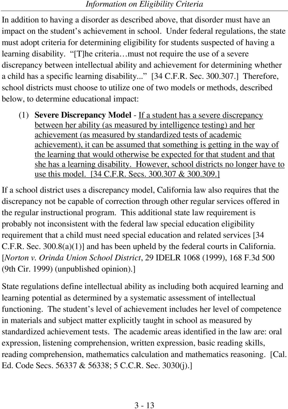 [T]he criteria must not require the use of a severe discrepancy between intellectual ability and achievement for determining whether a child has a specific learning disability... [34 C.F.R. Sec. 300.