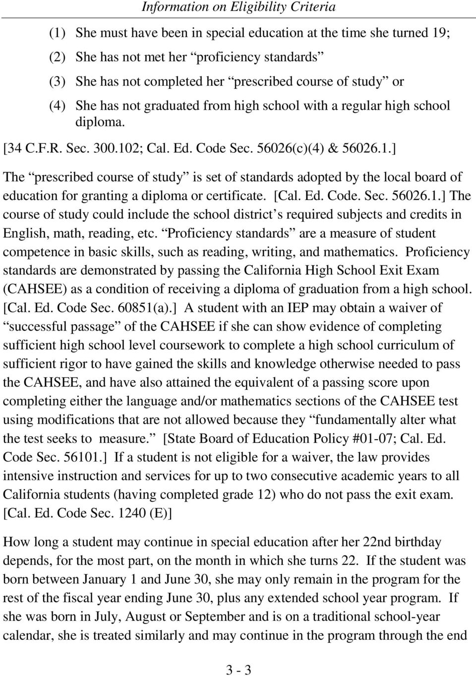 2; Cal. Ed. Code Sec. 56026(c)(4) & 56026.1.] The prescribed course of study is set of standards adopted by the local board of education for granting a diploma or certificate. [Cal. Ed. Code. Sec. 56026.1.] The course of study could include the school district s required subjects and credits in English, math, reading, etc.