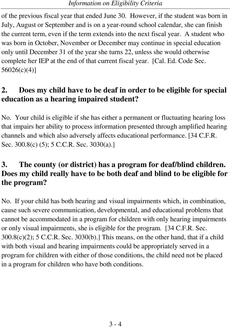 A student who was born in October, November or December may continue in special education only until December 31 of the year she turns 22, unless she would otherwise complete her IEP at the end of