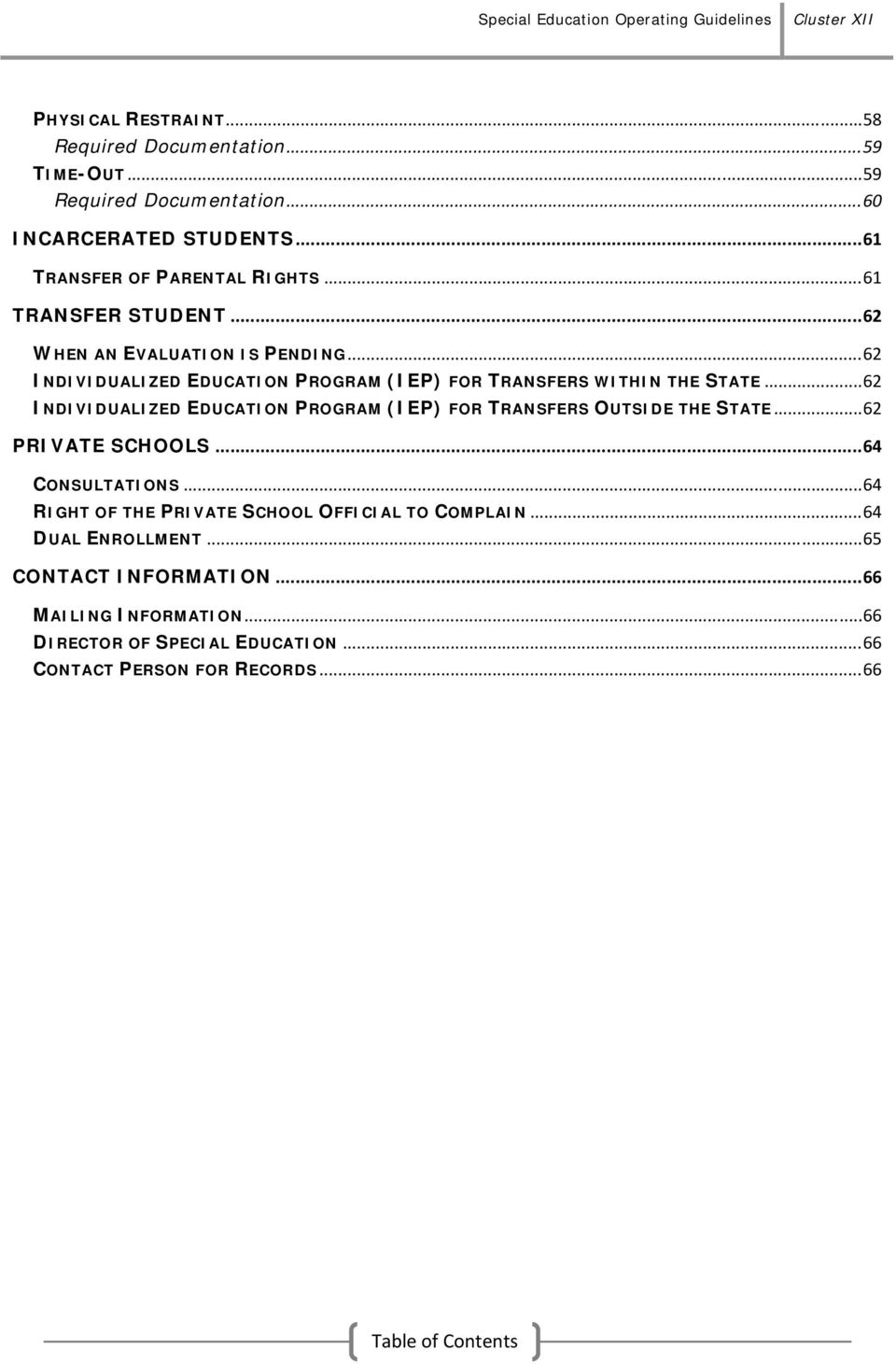 .. 62 INDIVIDUALIZED EDUCATION PROGRAM (IEP) FOR TRANSFERS OUTSIDE THE STATE... 62 PRIVATE SCHOOLS... 64 CONSULTATIONS.
