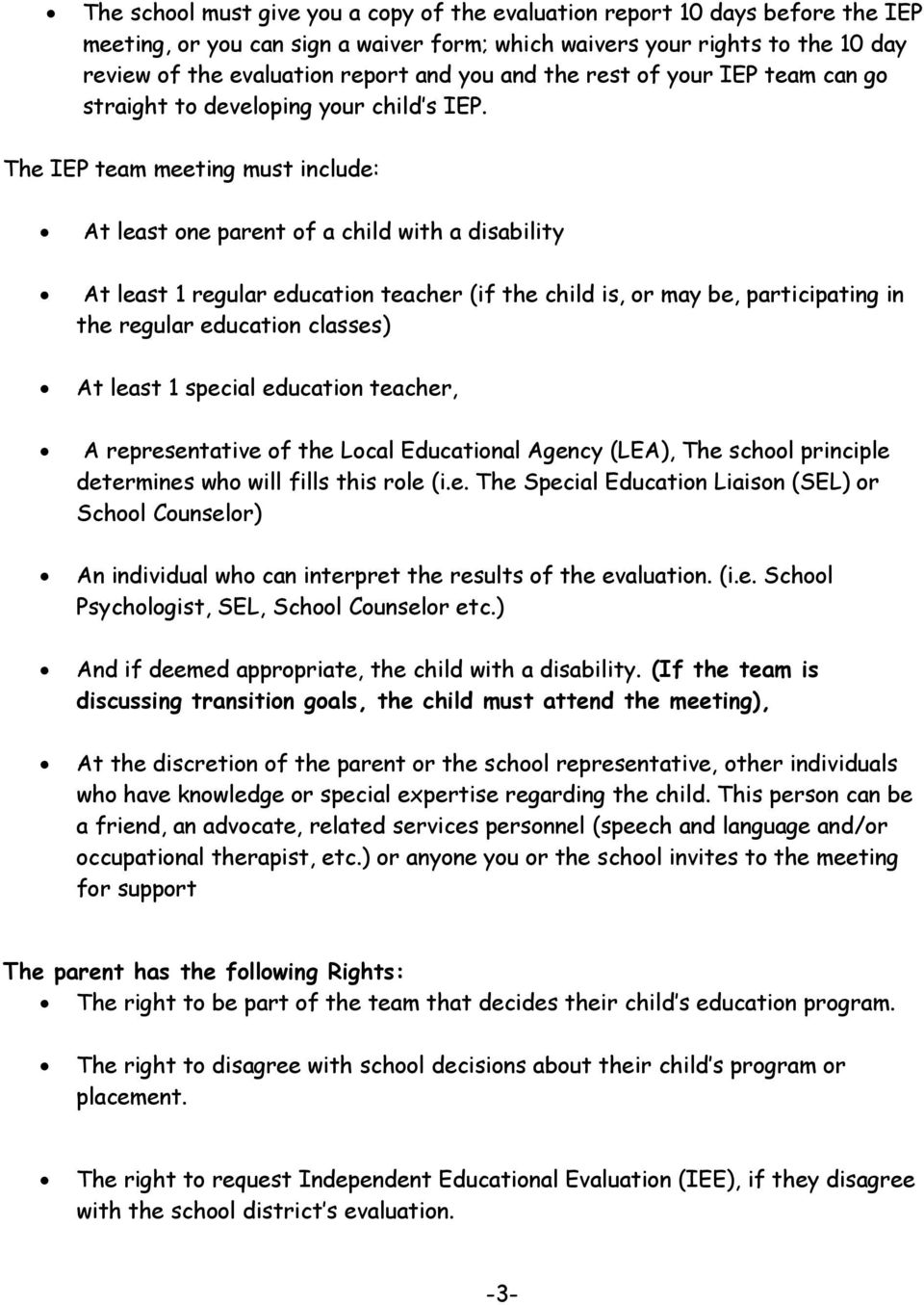 The IEP team meeting must include: At least one parent of a child with a disability At least 1 regular education teacher (if the child is, or may be, participating in the regular education classes)