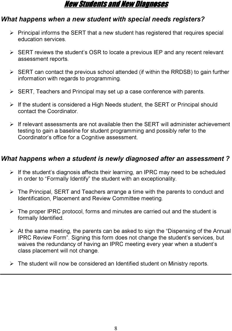 SERT can contact the previous school attended (if within the RRDSB) to gain further information with regards to programming. SERT, Teachers and Principal may set up a case conference with parents.