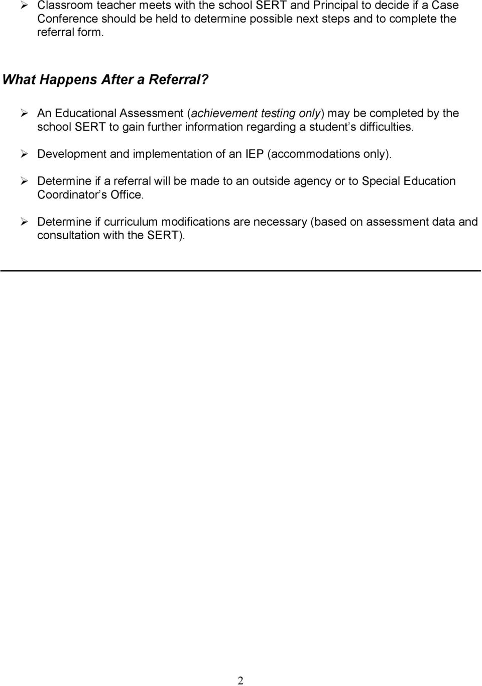 An Educational Assessment (achievement testing only) may be completed by the school SERT to gain further information regarding a student s difficulties.