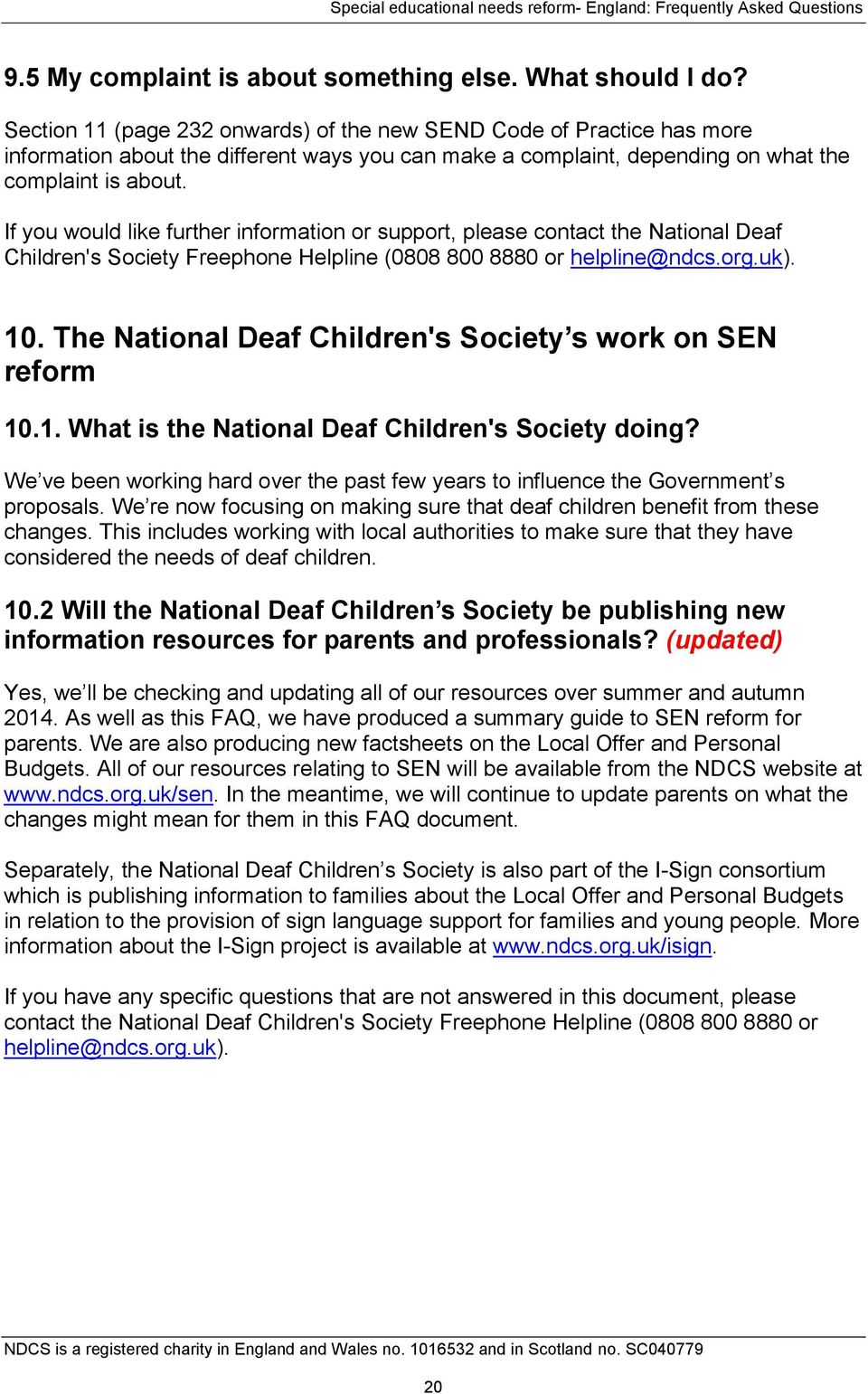 If you would like further information or support, please contact the National Deaf Children's Society Freephone Helpline (0808 800 8880 or helpline@ndcs.org.uk). 10.