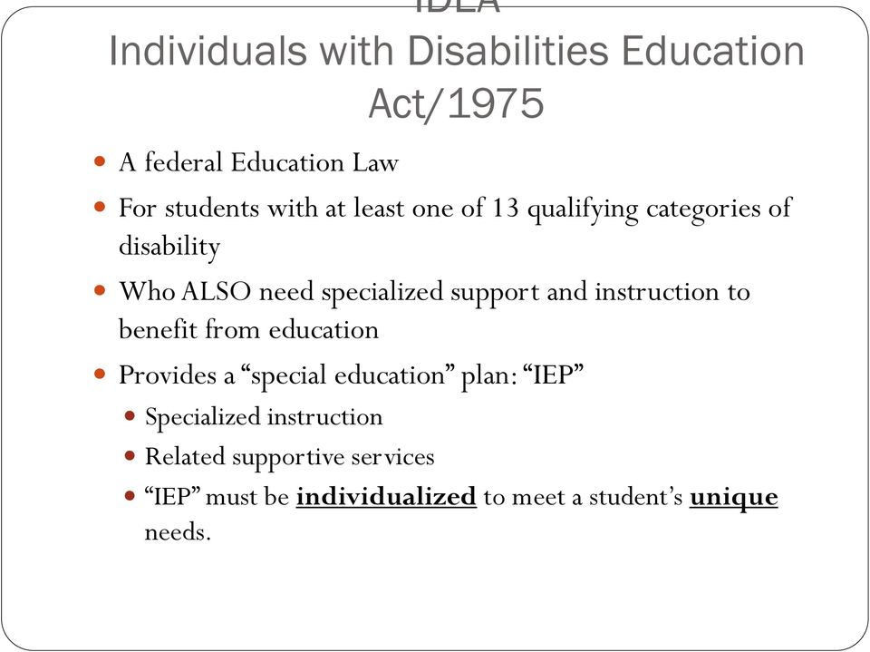 and instruction to benefit from education Provides a special education plan: IEP Specialized