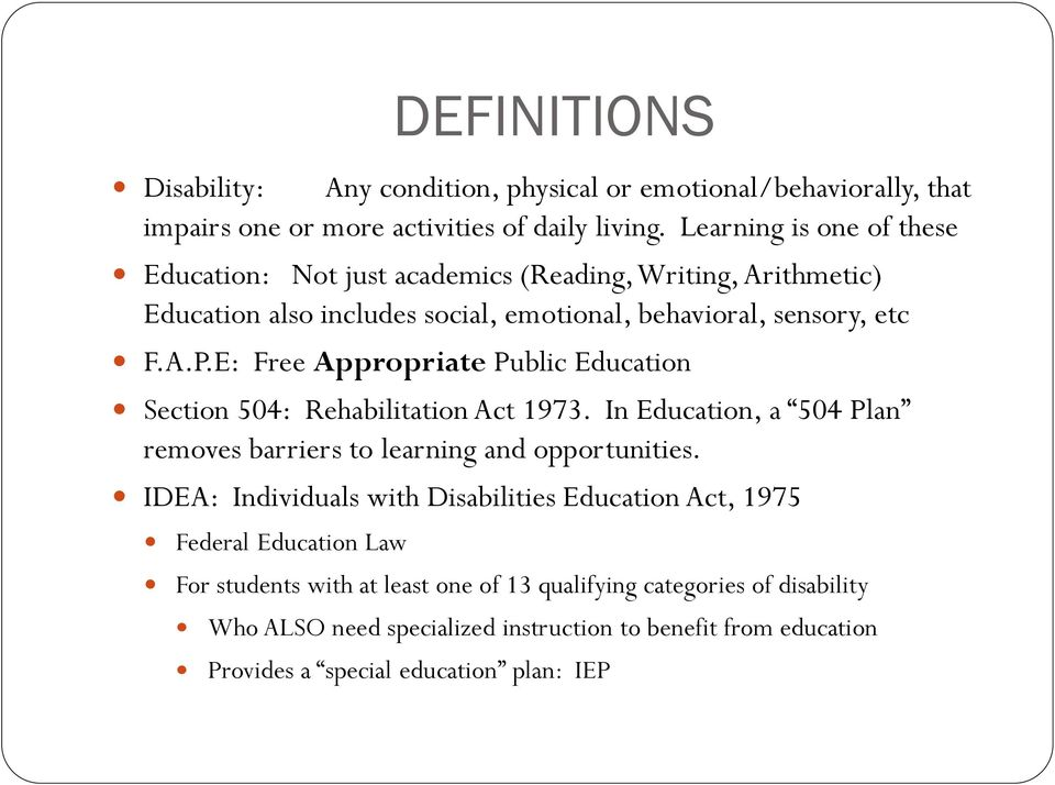 E: Free Appropriate Public Education Section 504: Rehabilitation Act 1973. In Education, a 504 Plan removes barriers to learning and opportunities.