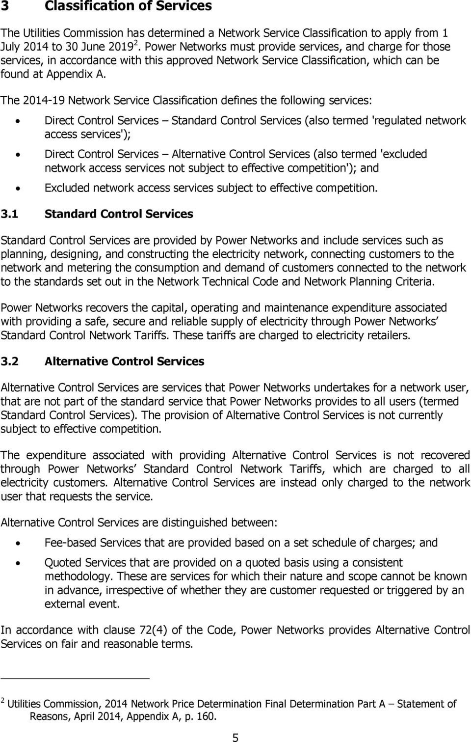 The 2014-19 Network Service Classification defines the following services: Direct Control Services Standard Control Services (also termed 'regulated network access services'); Direct Control Services