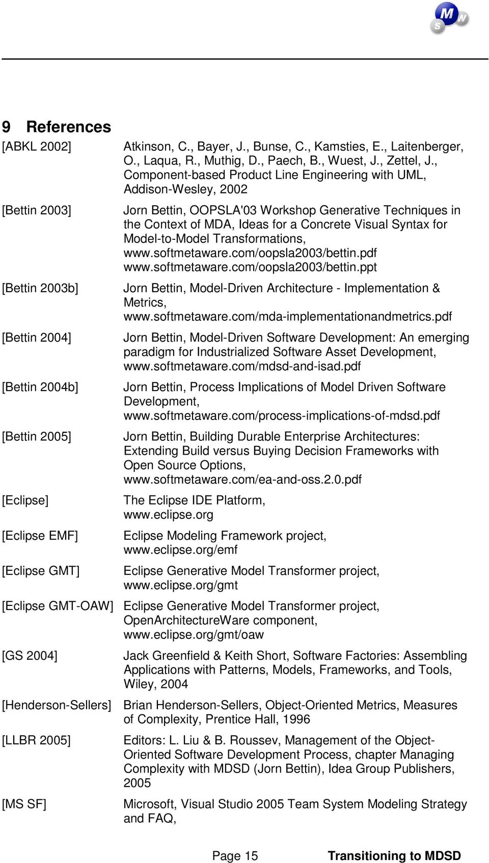 , Component-based Product Line Engineering with UML, Addison-Wesley, 2002 Jorn Bettin, OOPSLA'03 Workshop Generative Techniques in the Context of MDA, Ideas for a Concrete Visual Syntax for