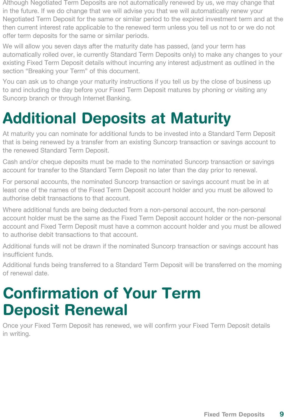 rate applicable to the renewed term unless you tell us not to or we do not offer term deposits for the same or similar periods.