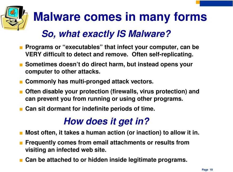 Often disable your protection (firewalls, virus protection) and can prevent you from running or using other programs. Can sit dormant for indefinite periods of time.