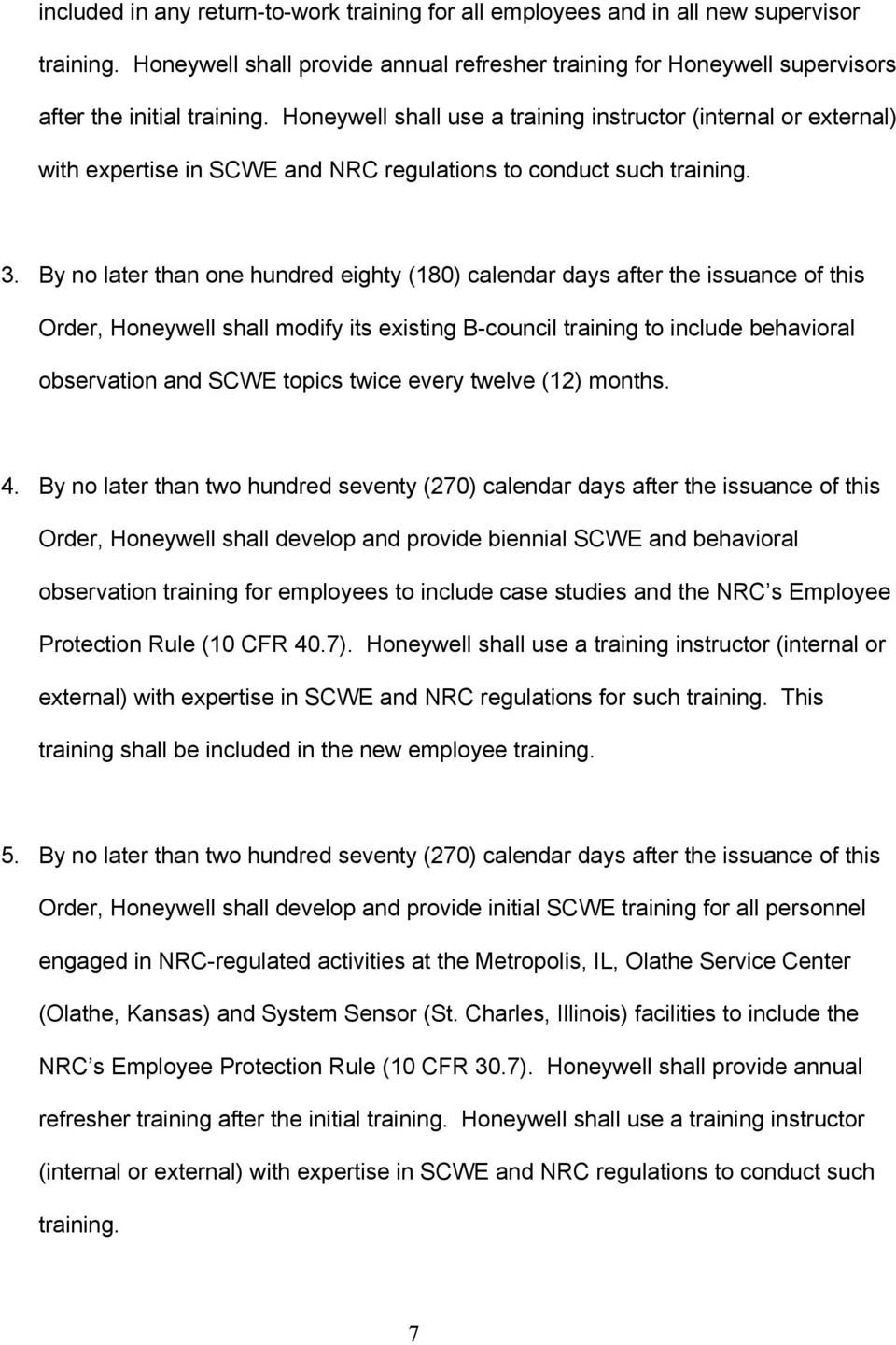 By no later than one hundred eighty (180) calendar days after the issuance of this Order, Honeywell shall modify its existing B-council training to include behavioral observation and SCWE topics