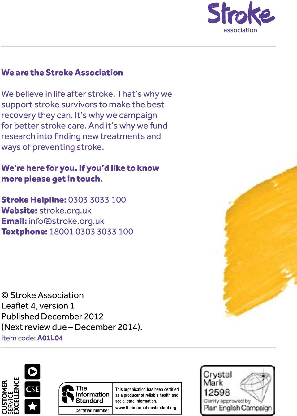 We re here for you. If you d like to know more please get in touch. Stroke Helpline: 0303 3033 100 Website: stroke.org.uk Email: info@stroke.