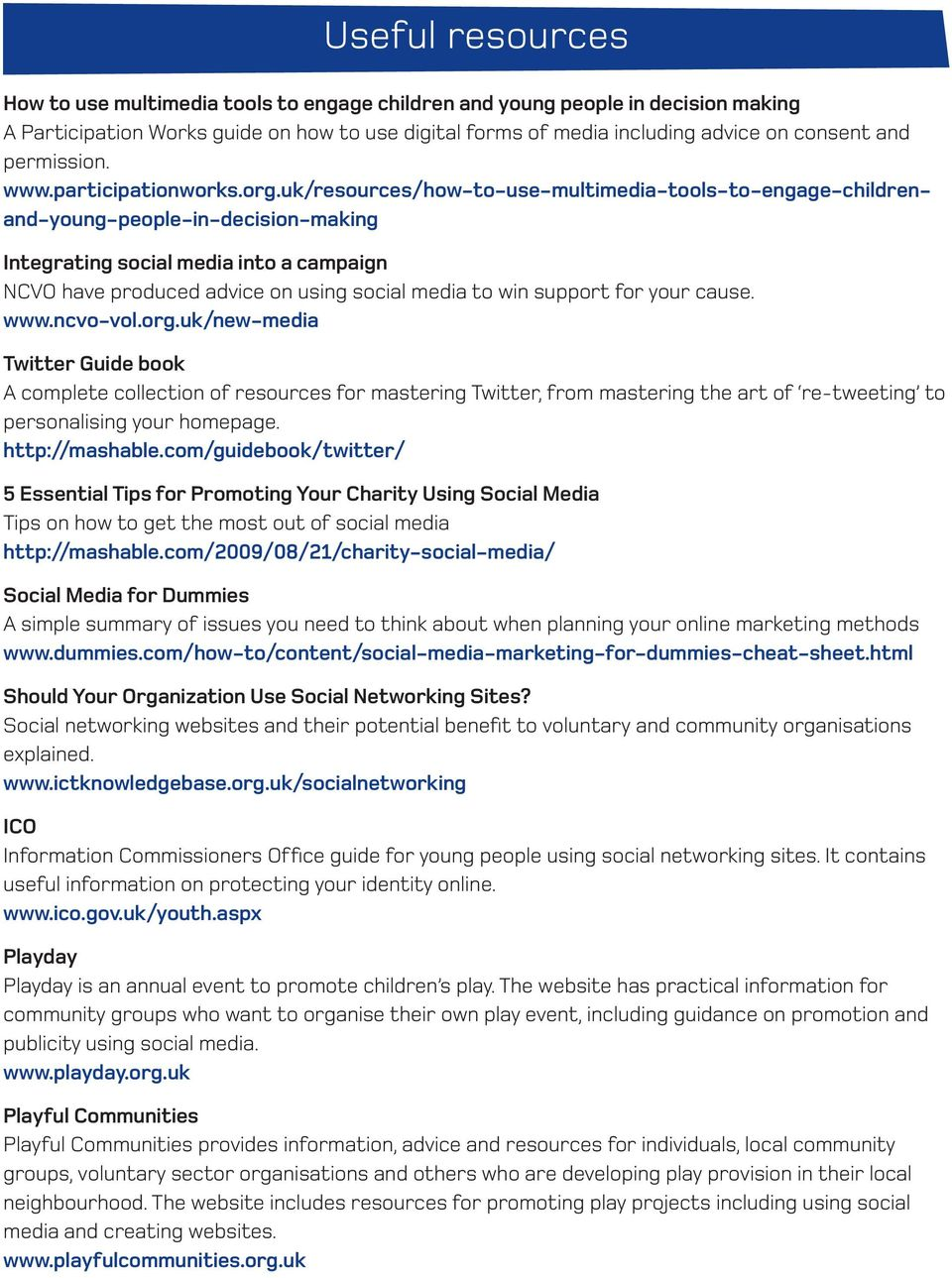 uk/resources/how-to-use-multimedia-tools-to-engage-childrenand-young-people-in-decision-making Integrating social media into a campaign NCVO have produced advice on using social media to win support
