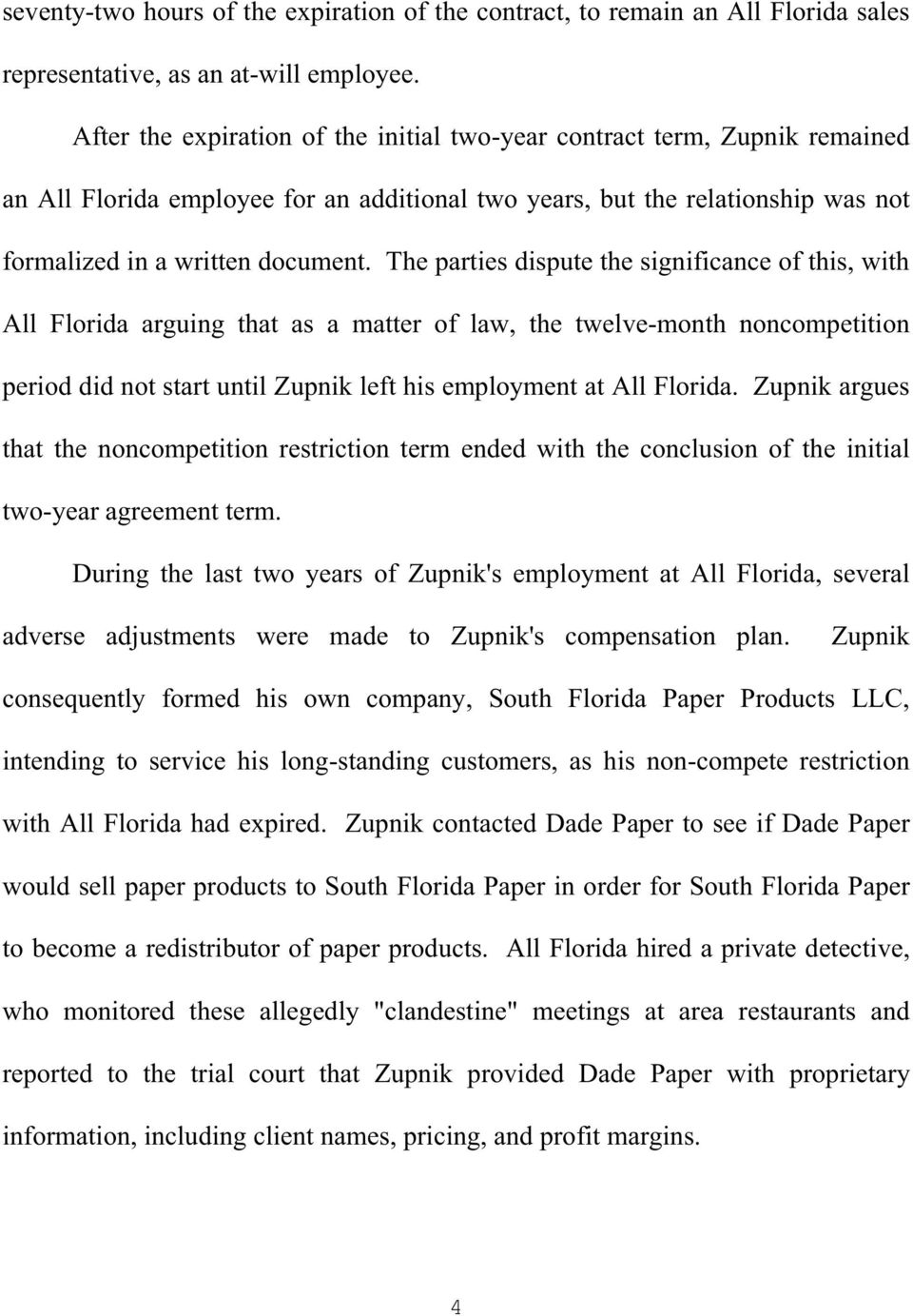 The parties dispute the significance of this, with All Florida arguing that as a matter of law, the twelve-month noncompetition period did not start until Zupnik left his employment at All Florida.