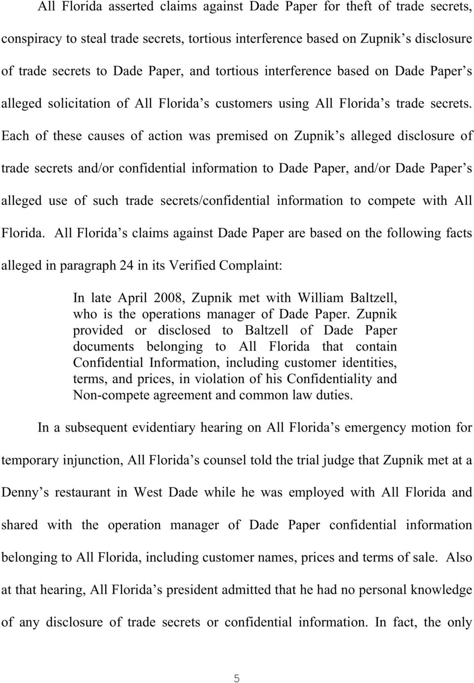 Each of these causes of action was premised on Zupnik s alleged disclosure of trade secrets and/or confidential information to Dade Paper, and/or Dade Paper s alleged use of such trade