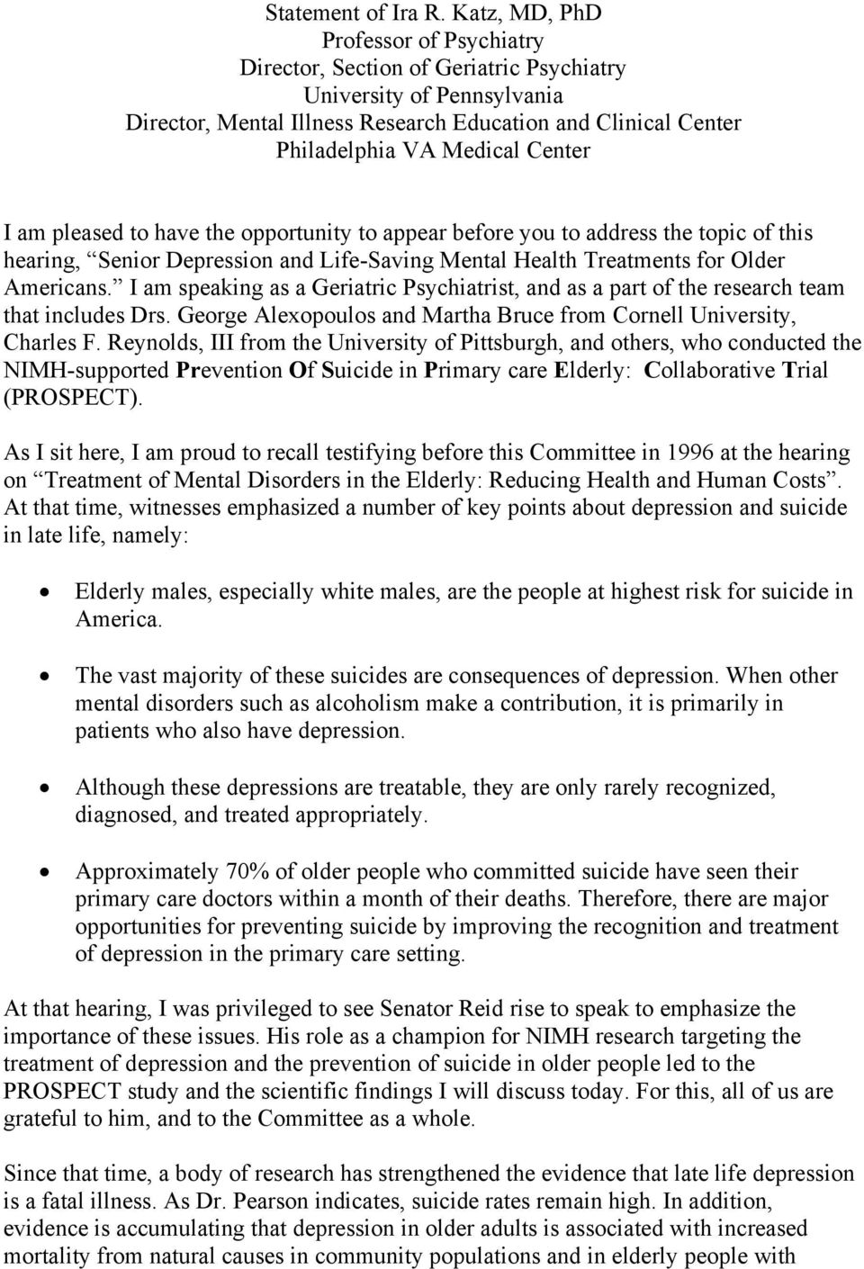 Center I am pleased to have the opportunity to appear before you to address the topic of this hearing, Senior Depression and Life-Saving Mental Health Treatments for Older Americans.