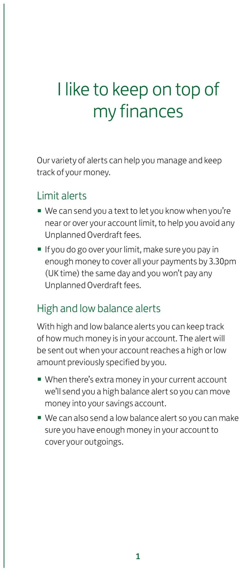 If you do go over your limit, make sure you pay in enough money to cover all your payments by 3.30pm (UK time) the same day and you won t pay any Unplanned Overdraft fees.