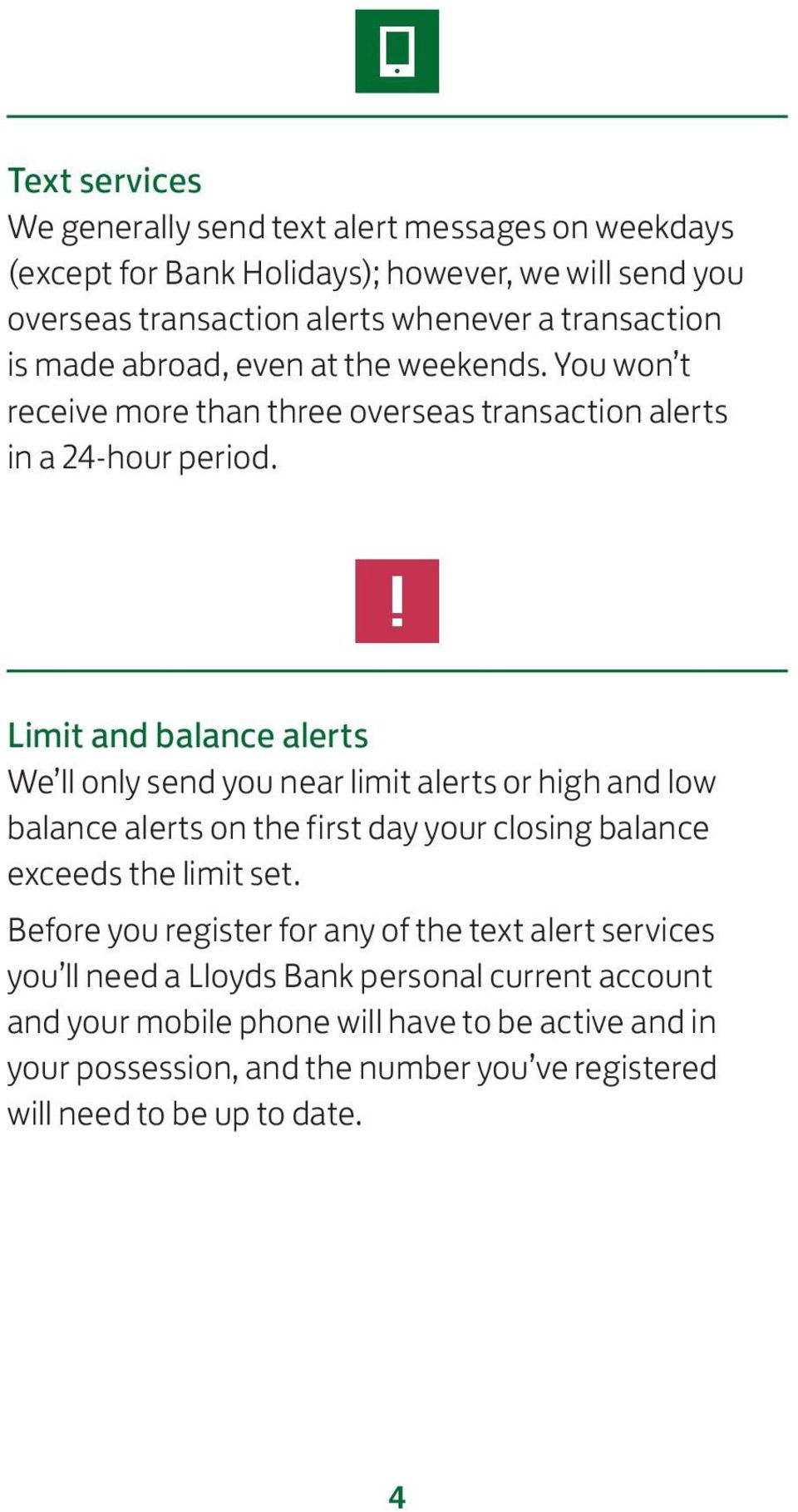 Limit and balance alerts We ll only send you near limit alerts or high and low balance alerts on the first day your closing balance exceeds the limit set.