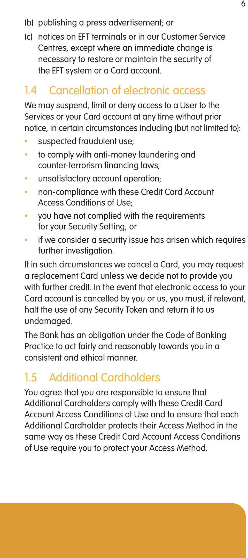4 Cancellation of electronic access We may suspend, limit or deny access to a User to the Services or your Card account at any time without prior notice, in certain circumstances including (but not