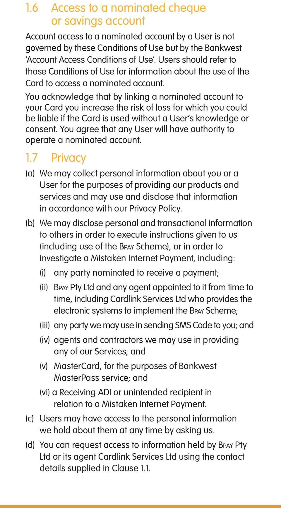 You acknowledge that by linking a nominated account to your Card you increase the risk of loss for which you could be liable if the Card is used without a User s knowledge or consent.