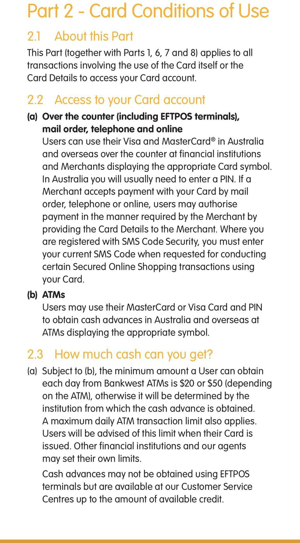 2 Access to your Card account (a) Over the counter (including EFTPOS terminals), mail order, telephone and online Users can use their Visa and MasterCard in Australia and overseas over the counter at
