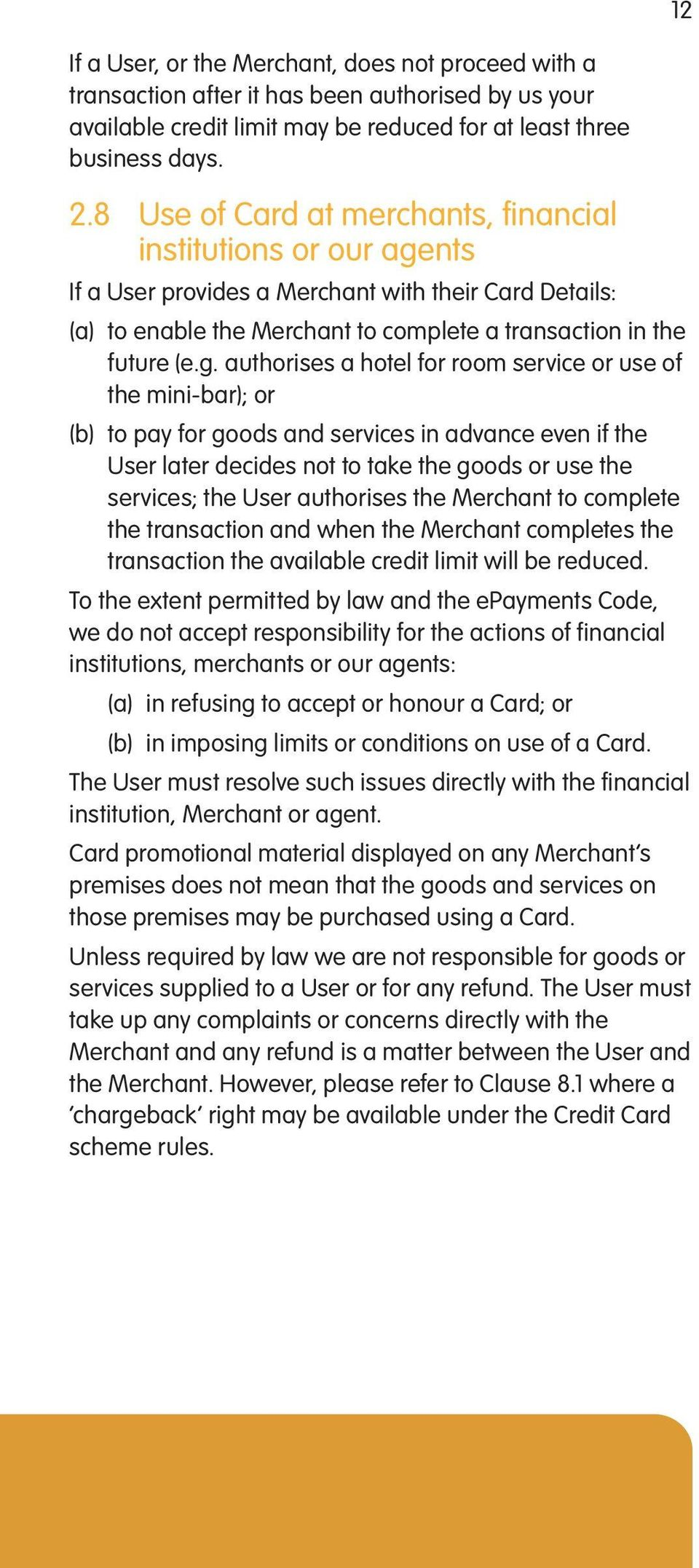 nts If a User provides a Merchant with their Card Details: (a) to enable the Merchant to complete a transaction in the future (e.g.