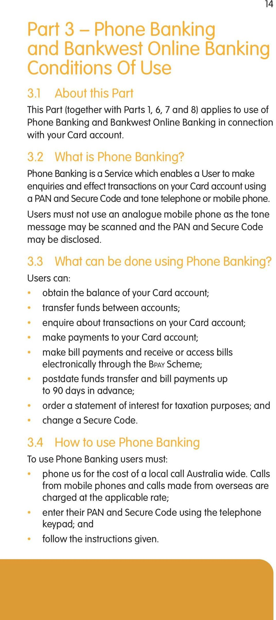 Phone Banking is a Service which enables a User to make enquiries and effect transactions on your Card account using a PAN and Secure Code and tone telephone or mobile phone.