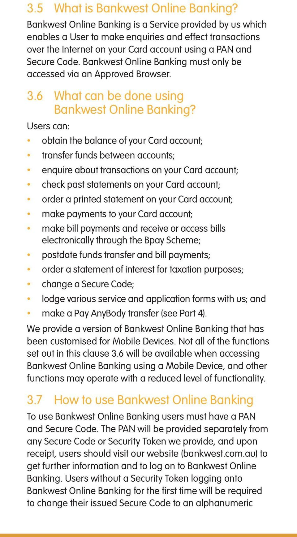 Bankwest Online Banking must only be accessed via an Approved Browser. 3.6 What can be done using Bankwest Online Banking?