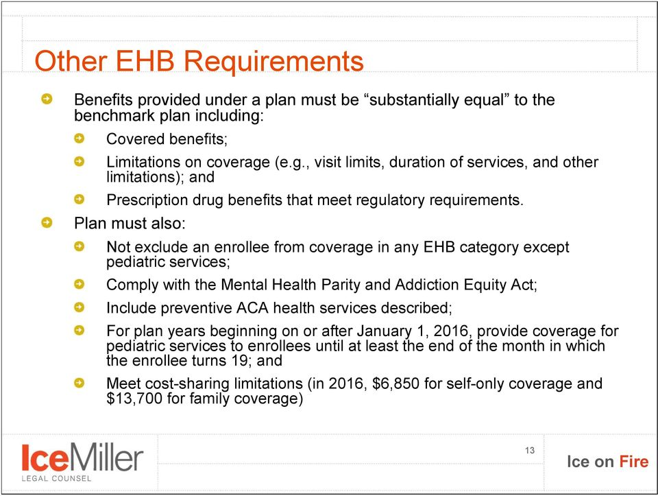 Plan must also: Not exclude an enrollee from coverage in any EHB category except pediatric services; Comply with the Mental Health Parity and Addiction Equity Act; Include preventive ACA health