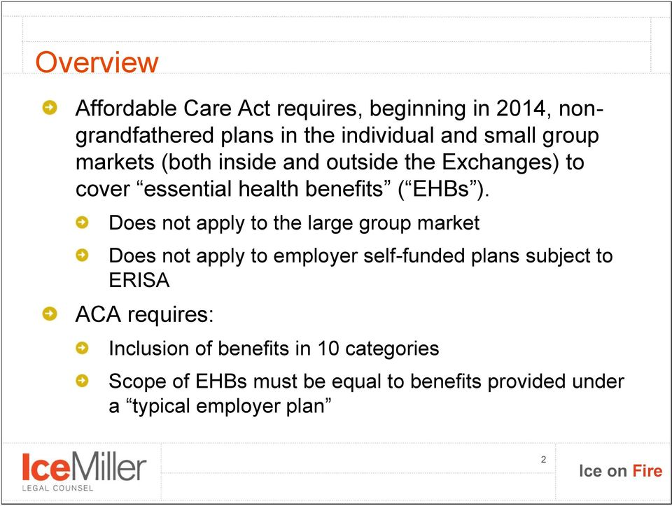 Does not apply to the large group market Does not apply to employer self-funded plans subject to ERISA ACA