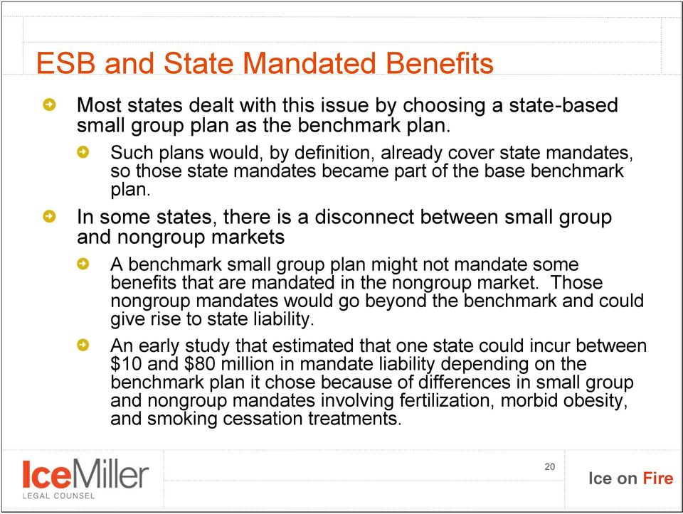 In some states, there is a disconnect between small group and nongroup markets A benchmark small group plan might not mandate some benefits that are mandated in the nongroup market.