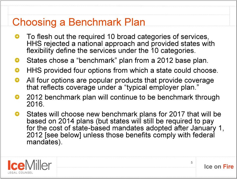 All four options are popular products that provide coverage that reflects coverage under a typical employer plan. 2012 benchmark plan will continue to be benchmark through 2016.
