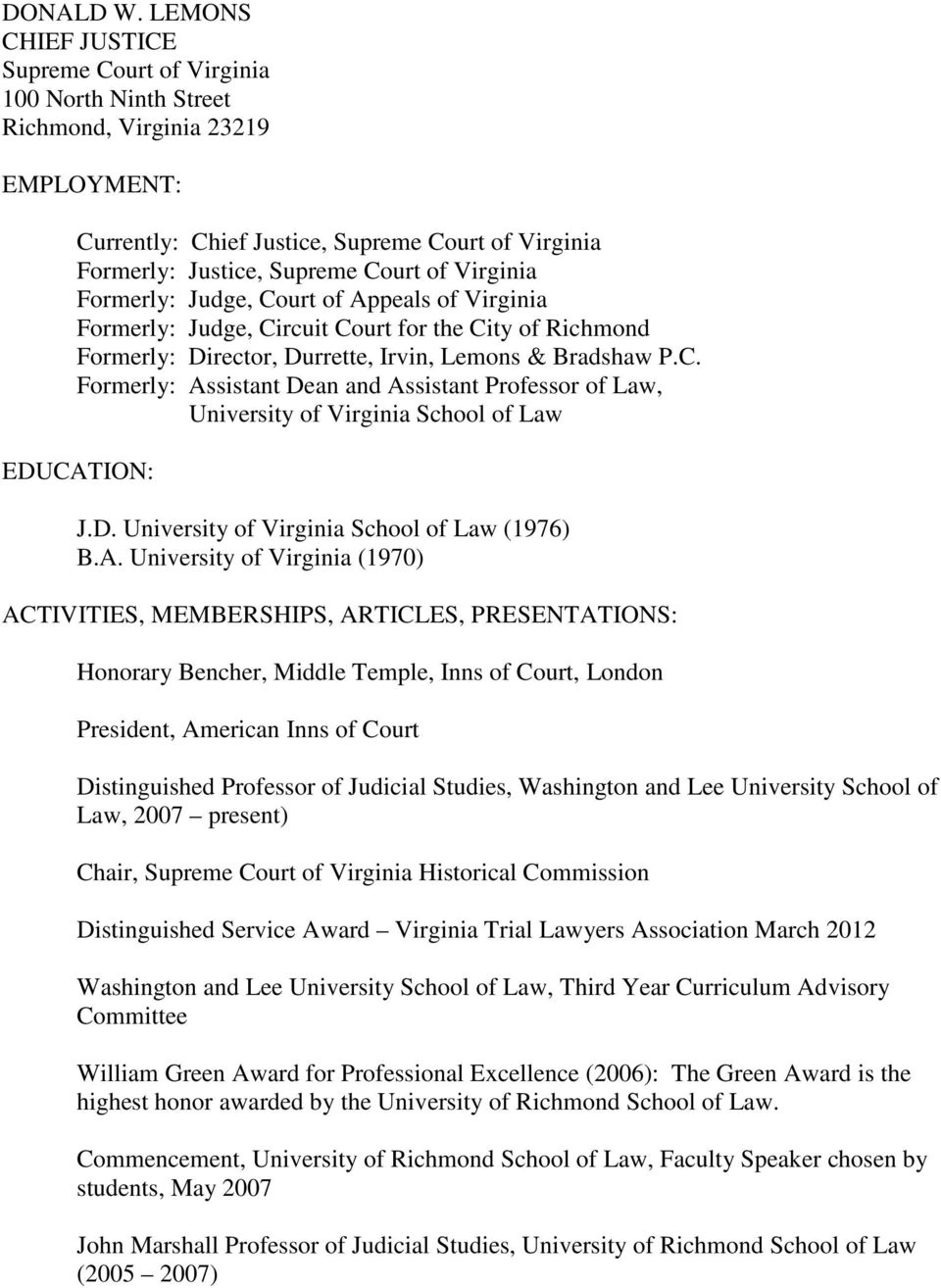 Virginia Formerly: Judge, Court of Appeals of Virginia Formerly: Judge, Circuit Court for the City of Richmond Formerly: Director, Durrette, Irvin, Lemons & Bradshaw P.C. Formerly: Assistant Dean and Assistant Professor of Law, University of Virginia School of Law EDUCATION: J.