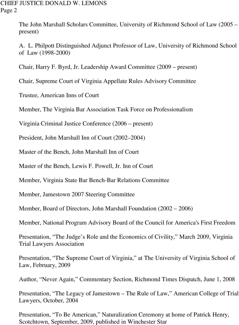 Leadership Award Committee (2009 present) Chair, Supreme Court of Virginia Appellate Rules Advisory Committee Trustee, American Inns of Court Member, The Virginia Bar Association Task Force on
