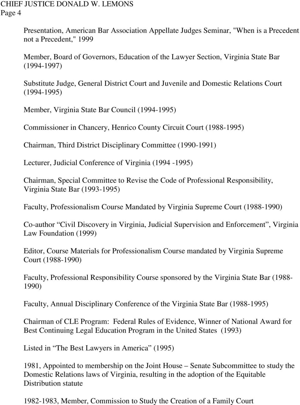 Circuit Court (1988-1995) Chairman, Third District Disciplinary Committee (1990-1991) Lecturer, Judicial Conference of Virginia (1994-1995) Chairman, Special Committee to Revise the Code of